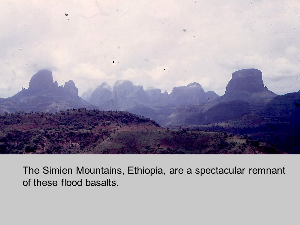 The Simien Mountains, Ethiopia, are a spectacular remnant of these flood basalts.
