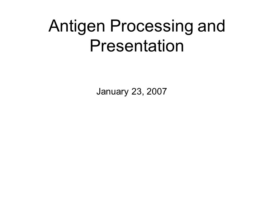 Antigen Processing and Presentation January 23, 2007