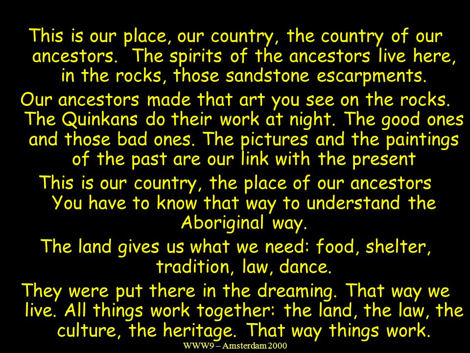 WWW9 – Amsterdam 2000 This is our place, our country, the country of our ancestors. The spirits of the ancestors live here, in the rocks, those sandst
