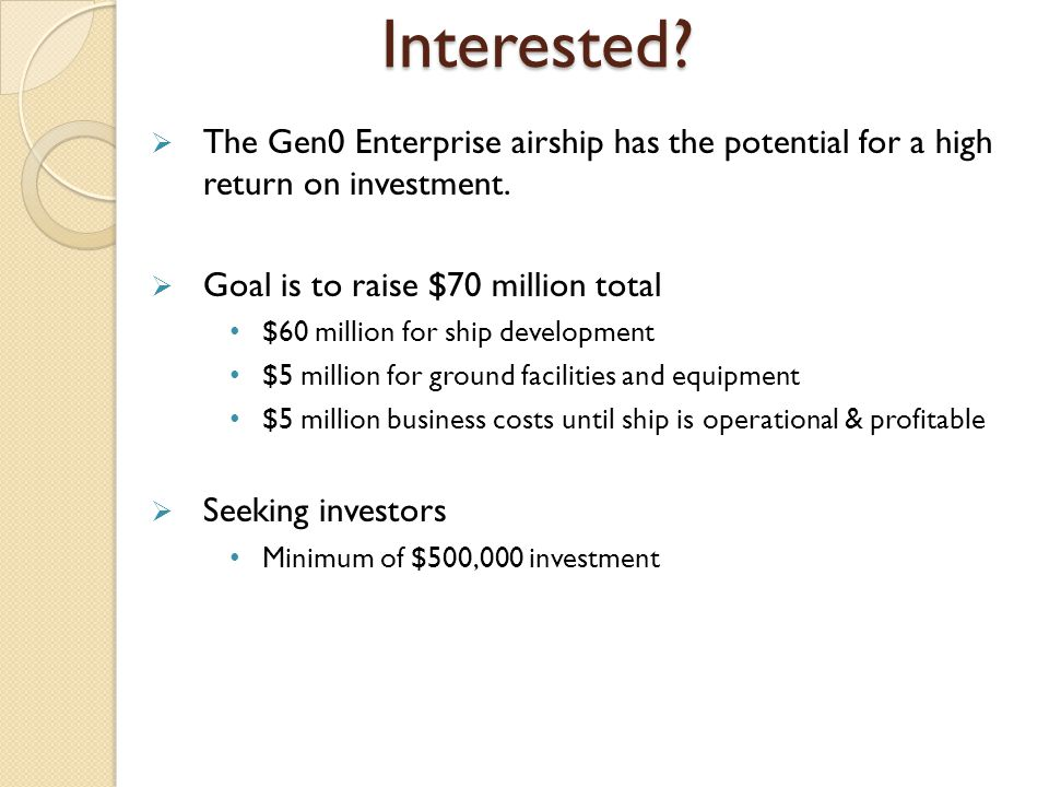 Interested.  The Gen0 Enterprise airship has the potential for a high return on investment.