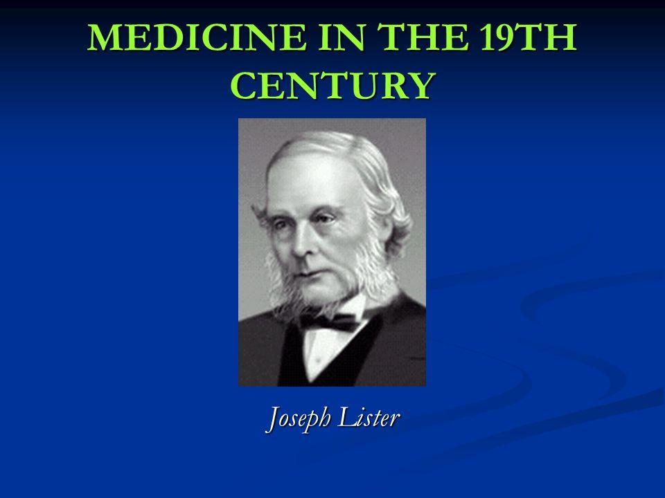 Joseph Lister MEDICINE IN THE 19TH CENTURY