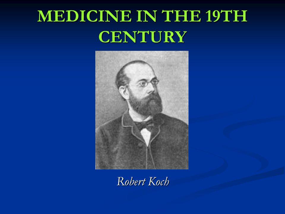 Robert Koch MEDICINE IN THE 19TH CENTURY