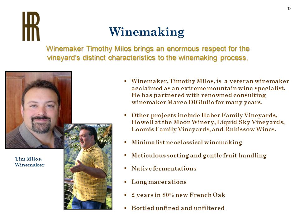 Winemaking  Winemaker, Timothy Milos, is a veteran winemaker acclaimed as an extreme mountain wine specialist. He has partnered with renowned consult