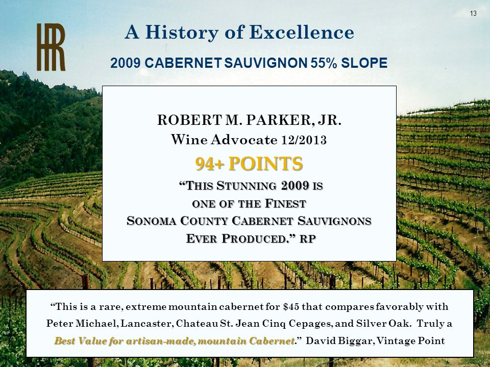 "A History of Excellence ROBERT M. PARKER, JR. Wine Advocate 12/2013 94+ POINTS ""T HIS S TUNNING 2009 IS ""T HIS S TUNNING 2009 IS ONE OF THE F INEST S"