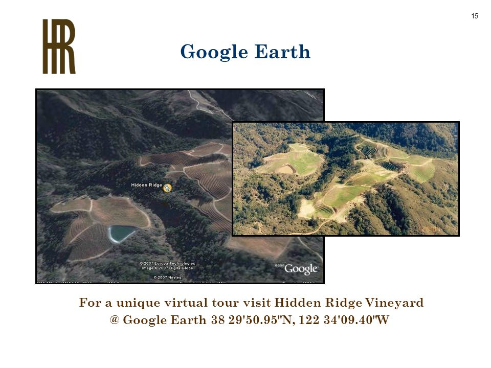 Google Earth For a unique virtual tour visit Hidden Ridge Vineyard @ Google Earth 38 29 50.95 N, 122 34 09.40 W 15