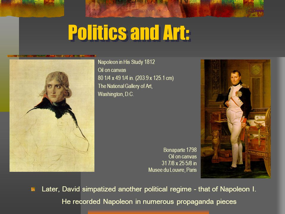 Politics and Art: Later, David simpatized another political regime - that of Napoleon I.
