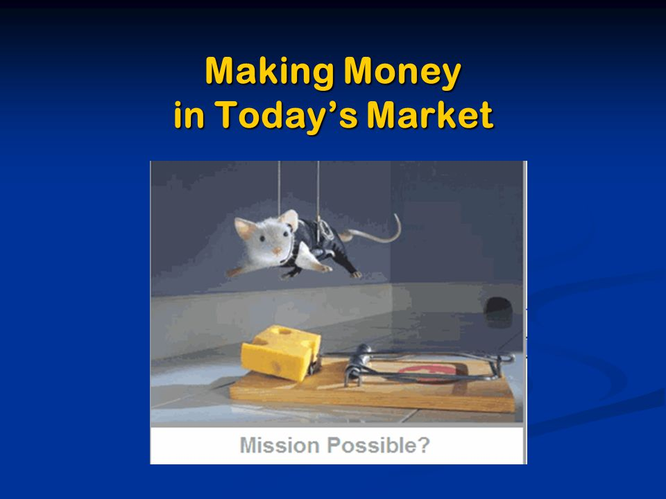 Making Money in Today's Market