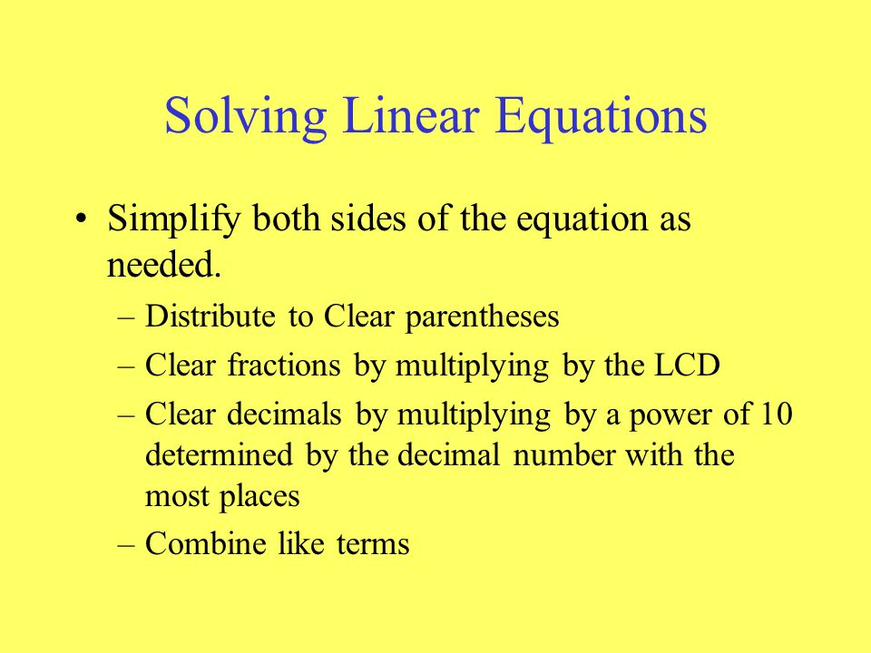 Solving Linear Equations Simplify both sides of the equation as needed.