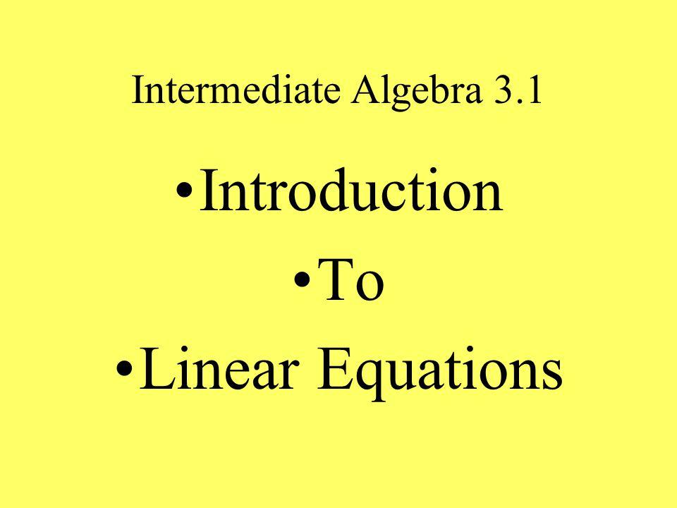 Intermediate Algebra 3.1 Introduction To Linear Equations