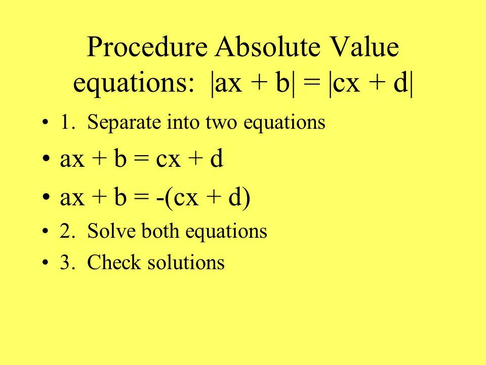 Procedure Absolute Value equations: |ax + b| = |cx + d| 1.