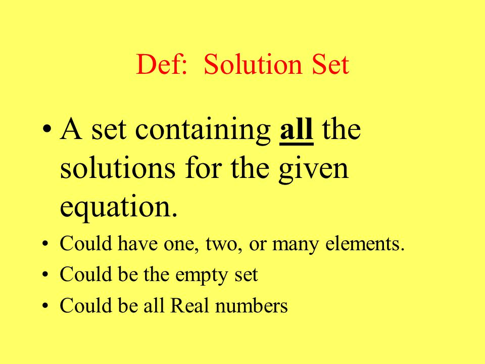 Def: Solution Set A set containing all the solutions for the given equation.