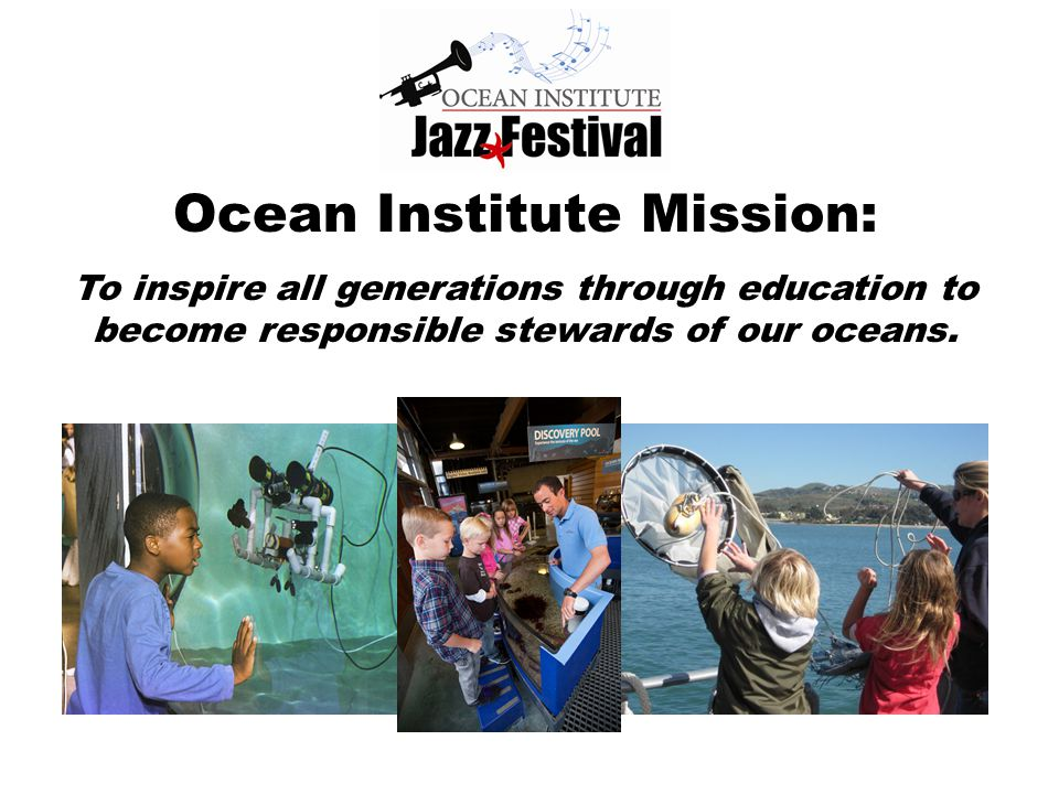 Ocean Institute Mission: To inspire all generations through education to become responsible stewards of our oceans.