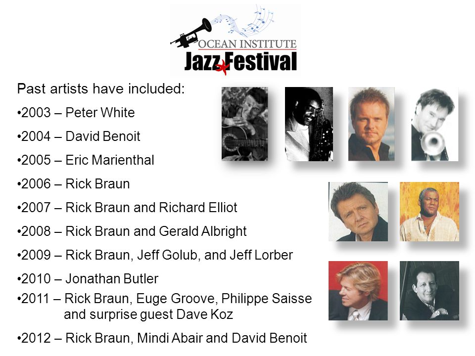 Past artists have included: 2003 – Peter White 2004 – David Benoit 2005 – Eric Marienthal 2006 – Rick Braun 2007 – Rick Braun and Richard Elliot 2008