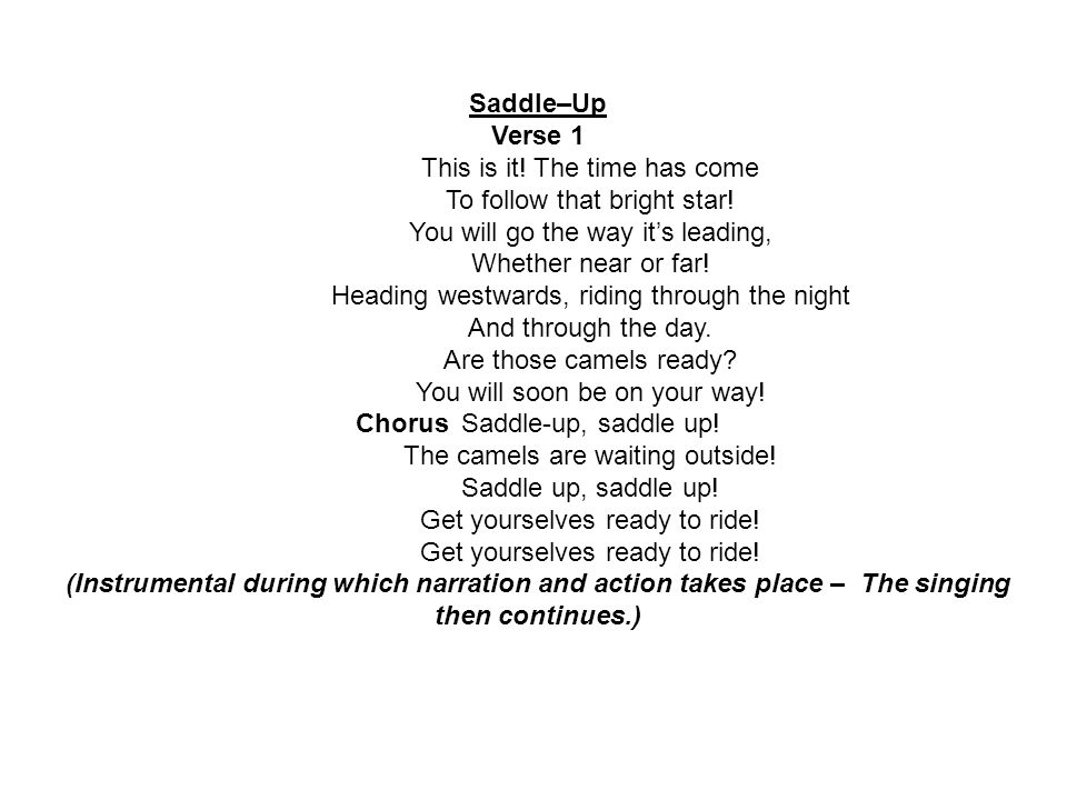 Saddle–Up Verse 1 This is it.The time has come To follow that bright star.