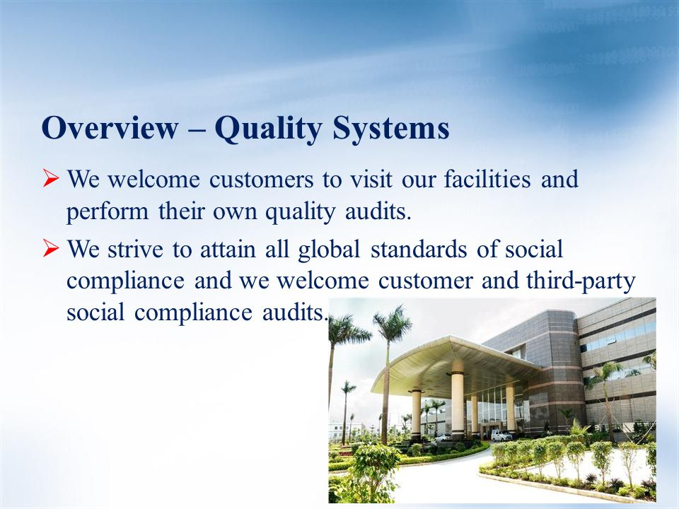 Overview – Quality Systems  We welcome customers to visit our facilities and perform their own quality audits.