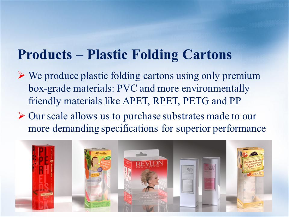 Products – Plastic Folding Cartons  We produce plastic folding cartons using only premium box-grade materials: PVC and more environmentally friendly materials like APET, RPET, PETG and PP  Our scale allows us to purchase substrates made to our more demanding specifications for superior performance