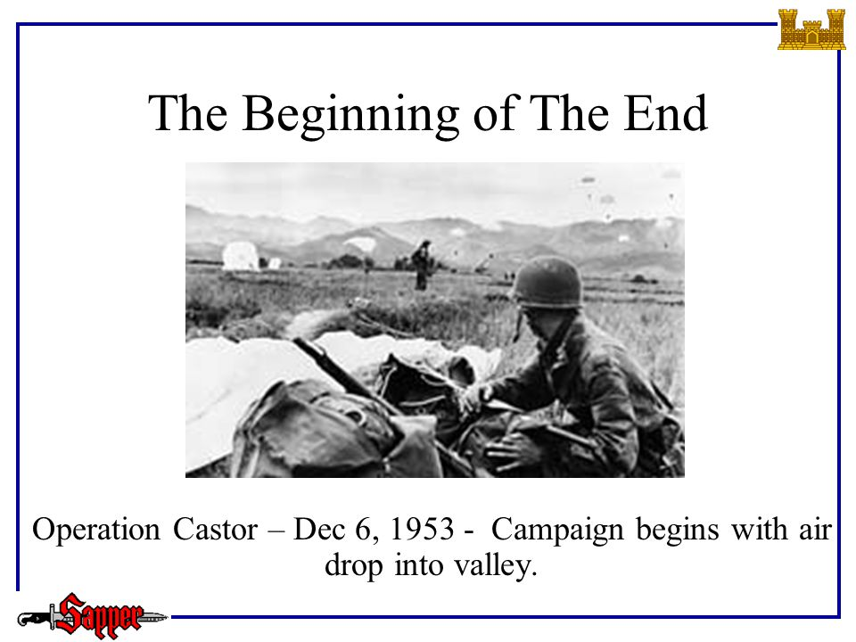 The Beginning of The End Operation Castor – Dec 6, 1953 - Campaign begins with air drop into valley.
