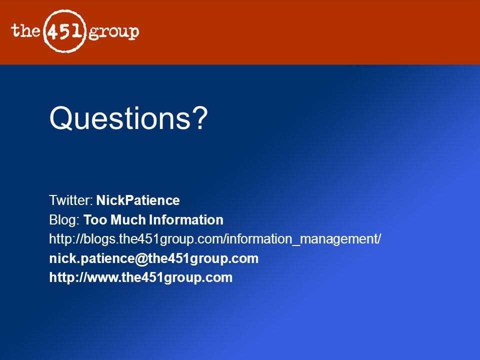 Twitter: NickPatience Blog: Too Much Information http://blogs.the451group.com/information_management/ nick.patience@the451group.com http://www.the451g