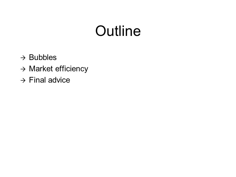 Bubbles (some examples)  Tulips  South Sea  US Stocks 29  US Stocks 60's  Japan (80's)  Internet (90's)