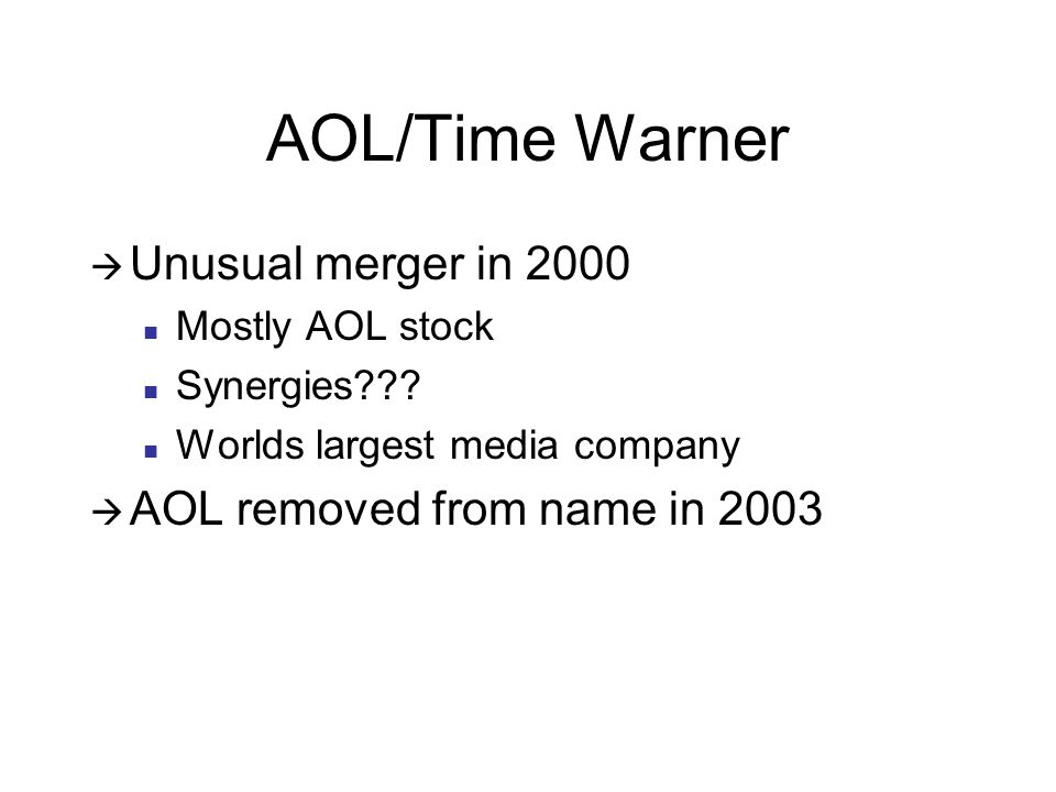 AOL/Time Warner  Unusual merger in 2000 Mostly AOL stock Synergies .