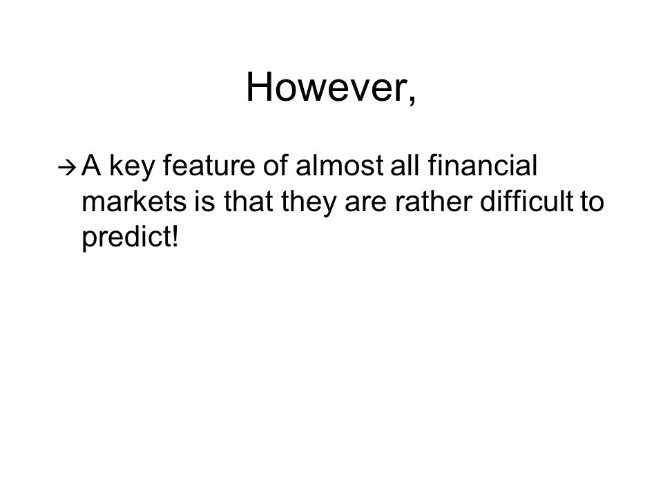 However,  A key feature of almost all financial markets is that they are rather difficult to predict!