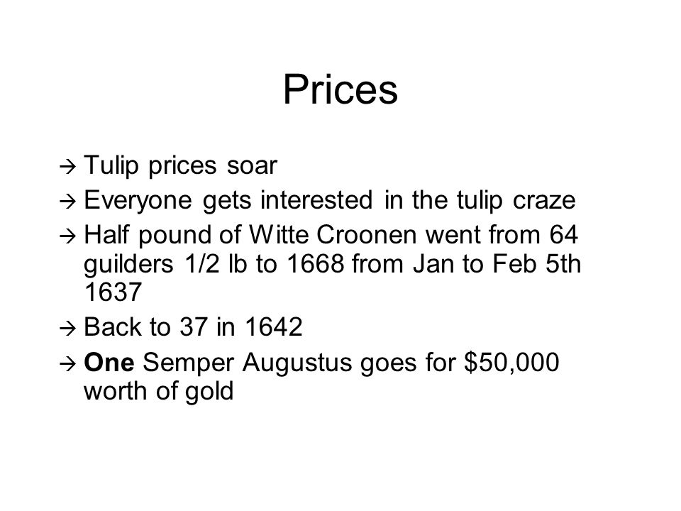 The end: 1637  Bulb prices collapse  Holland goes into a recession  Was it a bubble, compare to today.