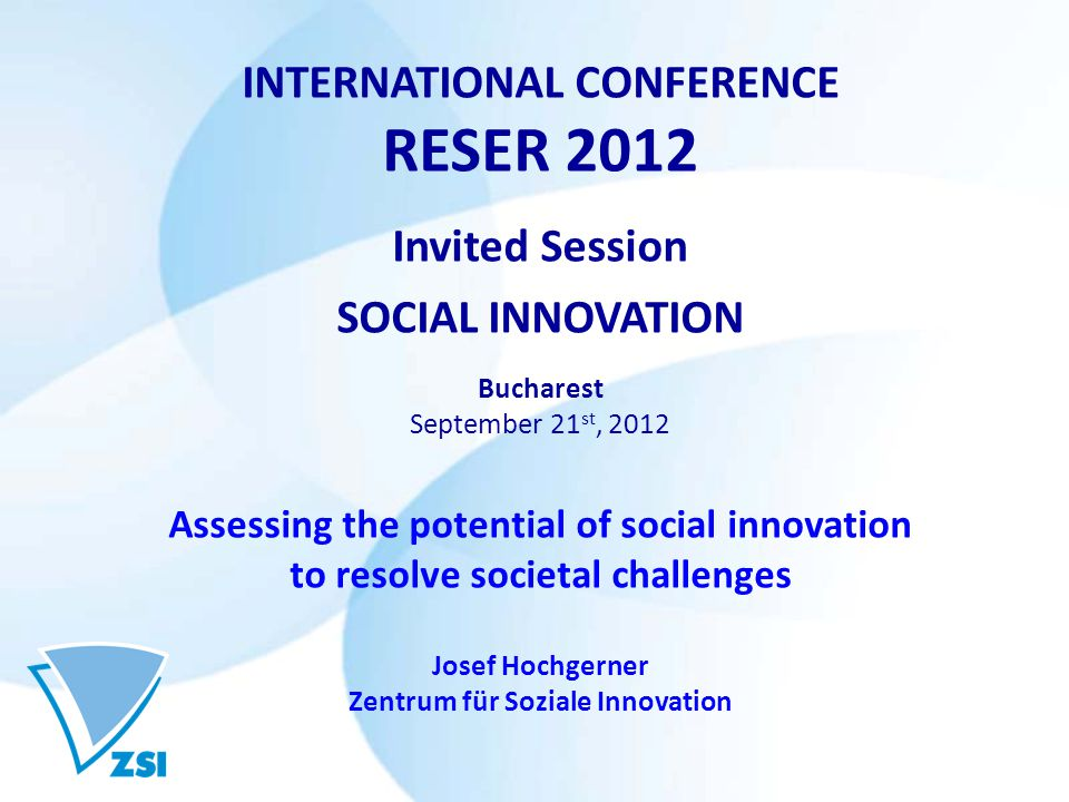 INTERNATIONAL CONFERENCE RESER 2012 Invited Session SOCIAL INNOVATION Bucharest September 21 st, 2012 Assessing the potential of social innovation to