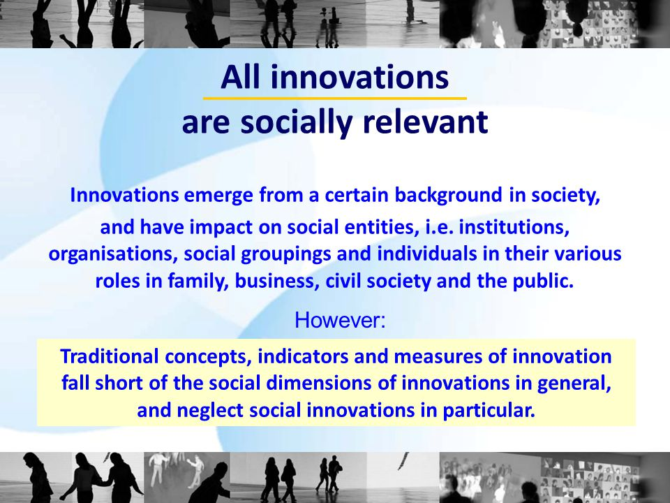 """""""Social innovations are new practices to resolve societal challenges, which are adopted and utilised by individuals, social groups and organisations concerned. An analytical – not descriptive – Definition of """"Social Innovation *) *) Zentrum für Soziale Innovation, 2012: """"All innovations are socially relevant ZSI-Discussion Paper 13, p."""