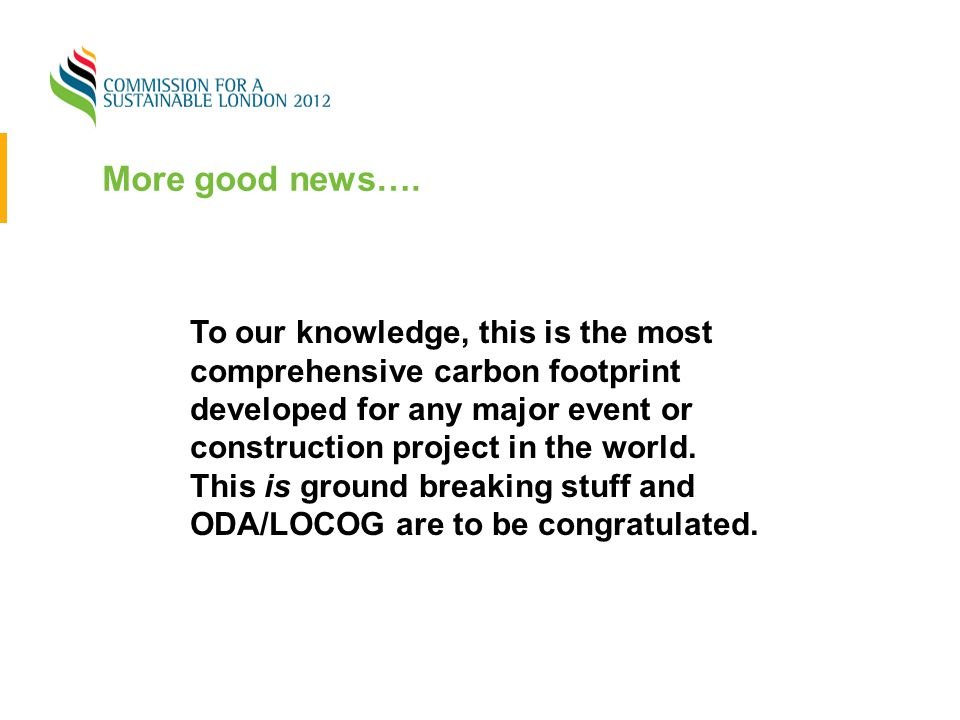More good news…. To our knowledge, this is the most comprehensive carbon footprint developed for any major event or construction project in the world.