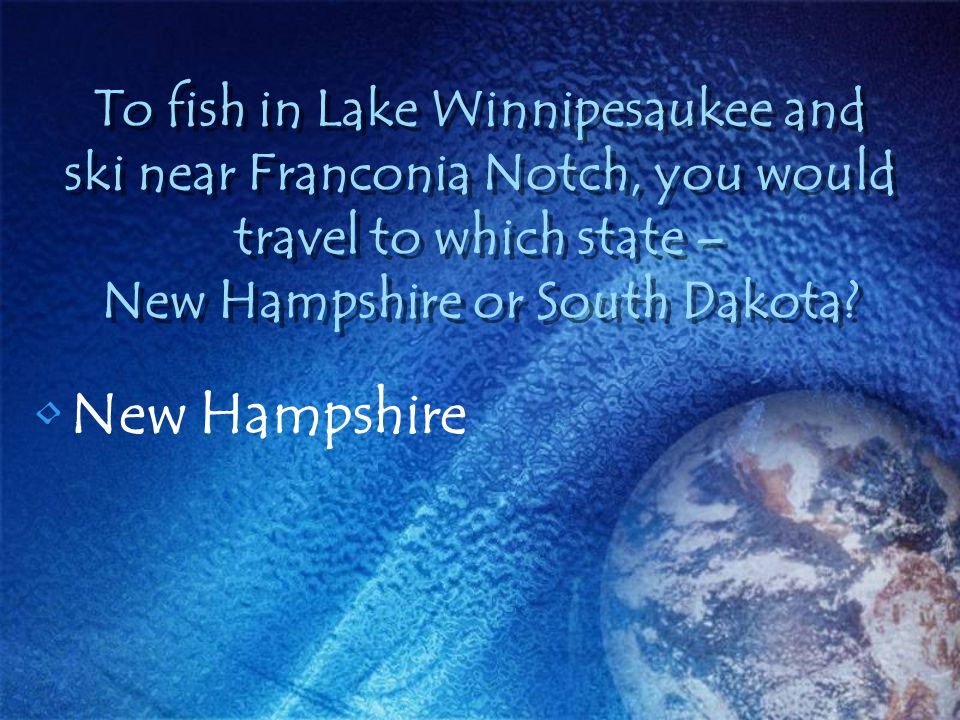 To fish in Lake Winnipesaukee and ski near Franconia Notch, you would travel to which state – New Hampshire or South Dakota? New Hampshire