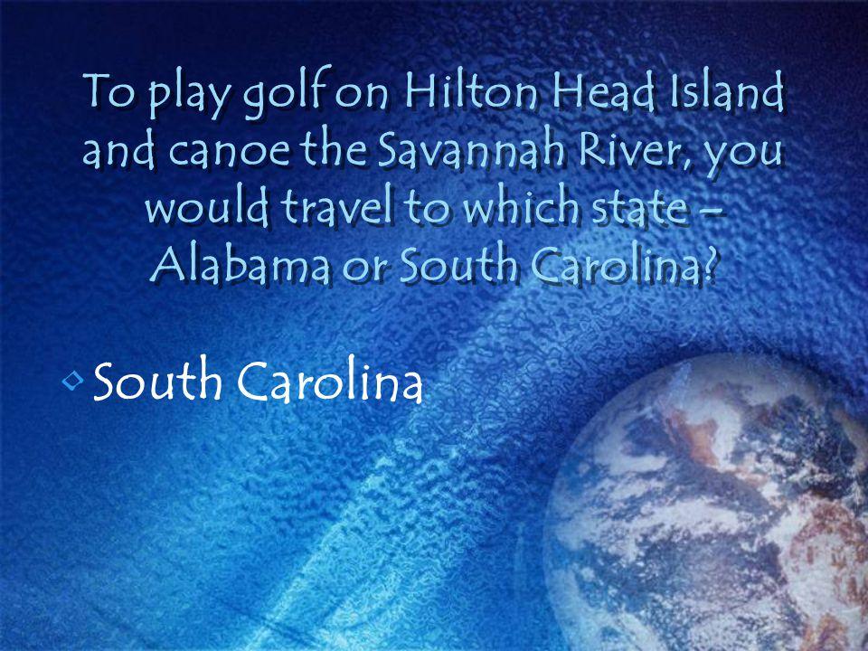 To play golf on Hilton Head Island and canoe the Savannah River, you would travel to which state – Alabama or South Carolina? South Carolina