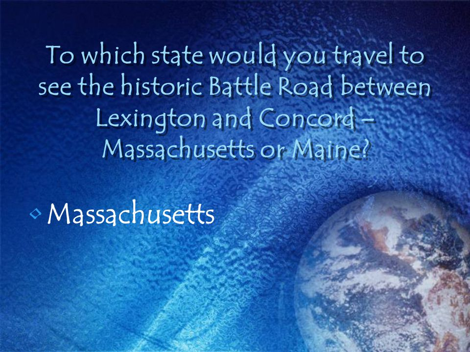 To which state would you travel to see the historic Battle Road between Lexington and Concord – Massachusetts or Maine? Massachusetts