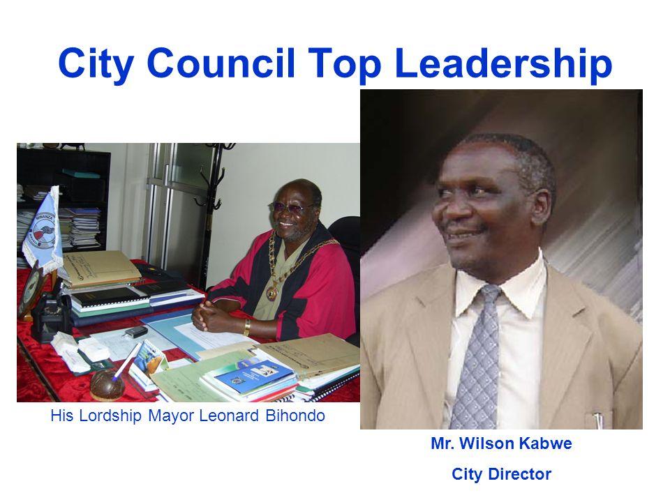City Council Top Leadership His Lordship Mayor Leonard Bihondo Mr. Wilson Kabwe City Director