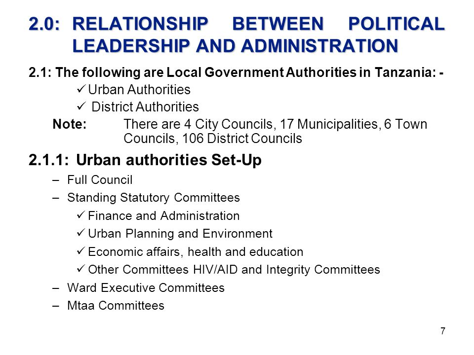 7 2.0:RELATIONSHIP BETWEEN POLITICAL LEADERSHIP AND ADMINISTRATION 2.1: The following are Local Government Authorities in Tanzania: - Urban Authoritie