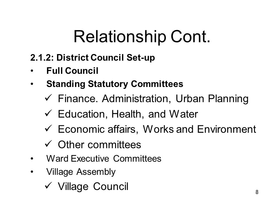 8 Relationship Cont. 2.1.2: District Council Set-up Full Council Standing Statutory Committees Finance. Administration, Urban Planning Education, Heal