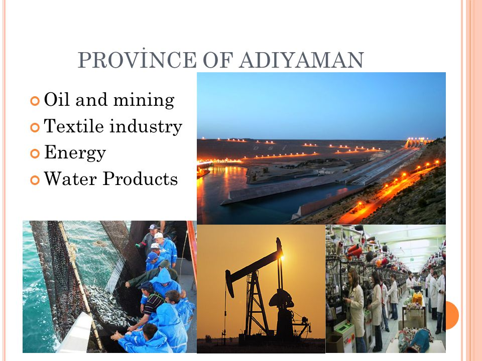 PROVİNCE OF ADIYAMAN Oil and mining Textile industry Energy Water Products