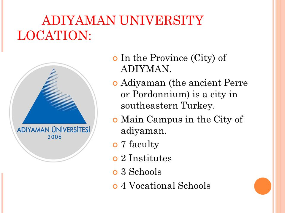 ADIYAMAN UNIVERSITY LOCATION: In the Province (City) of ADIYMAN.