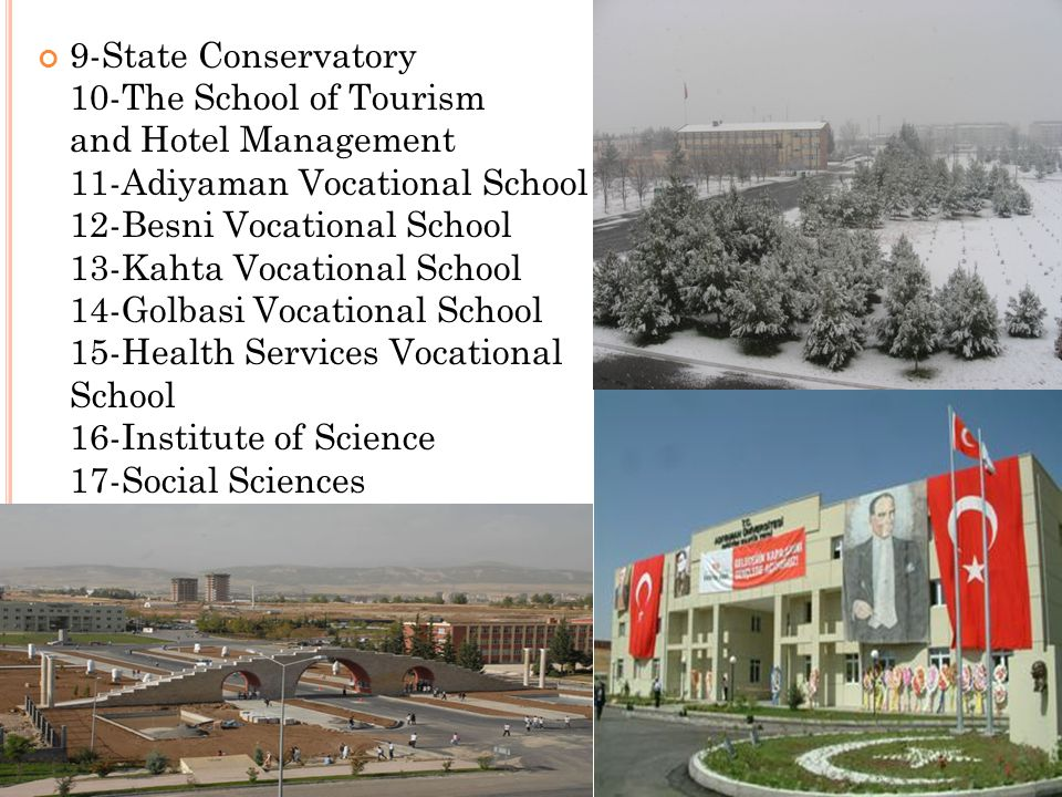 9-State Conservatory 10-The School of Tourism and Hotel Management 11-Adiyaman Vocational School 12-Besni Vocational School 13-Kahta Vocational School 14-Golbasi Vocational School 15-Health Services Vocational School 16-Institute of Science 17-Social Sciences
