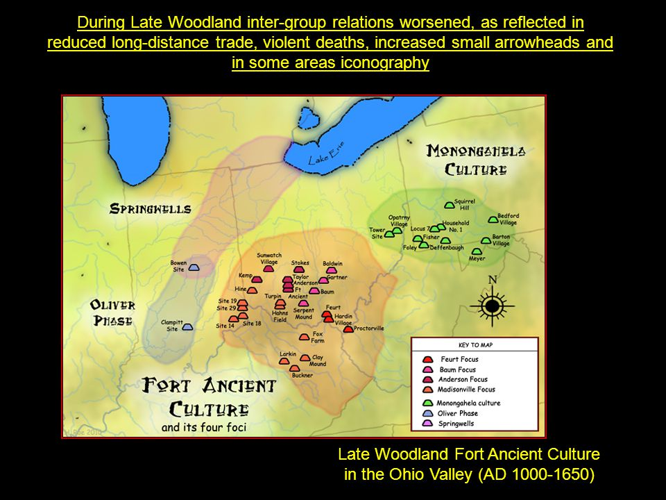 Late Woodland Fort Ancient Culture in the Ohio Valley (AD 1000-1650) During Late Woodland inter-group relations worsened, as reflected in reduced long