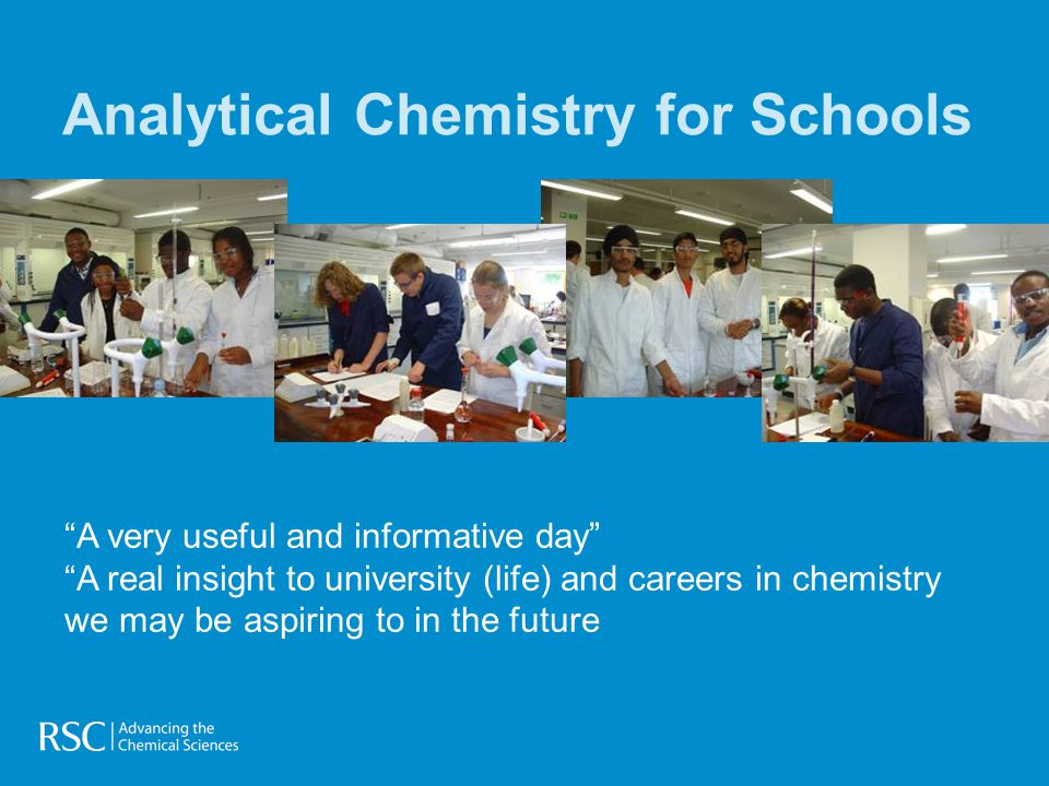 Analytical Chemistry for Schools A very useful and informative day A real insight to university (life) and careers in chemistry we may be aspiring to in the future
