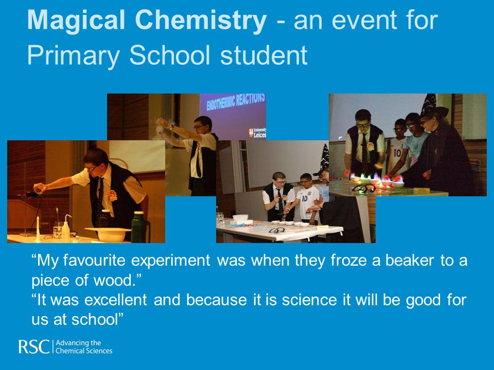Magical Chemistry - an event for Primary School student My favourite experiment was when they froze a beaker to a piece of wood. It was excellent and because it is science it will be good for us at school