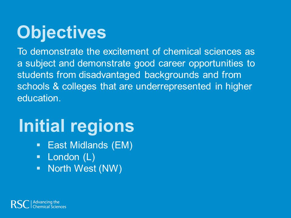 To demonstrate the excitement of chemical sciences as a subject and demonstrate good career opportunities to students from disadvantaged backgrounds and from schools & colleges that are underrepresented in higher education.