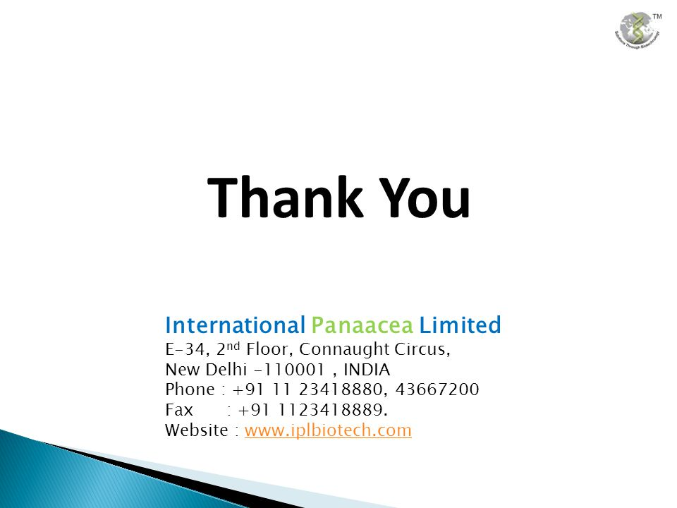 International Panaacea Limited E-34, 2 nd Floor, Connaught Circus, New Delhi -110001, INDIA Phone : +91 11 23418880, 43667200 Fax : +91 1123418889.