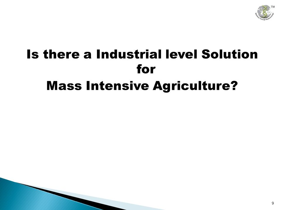 Is there a Industrial level Solution for Mass Intensive Agriculture? 9