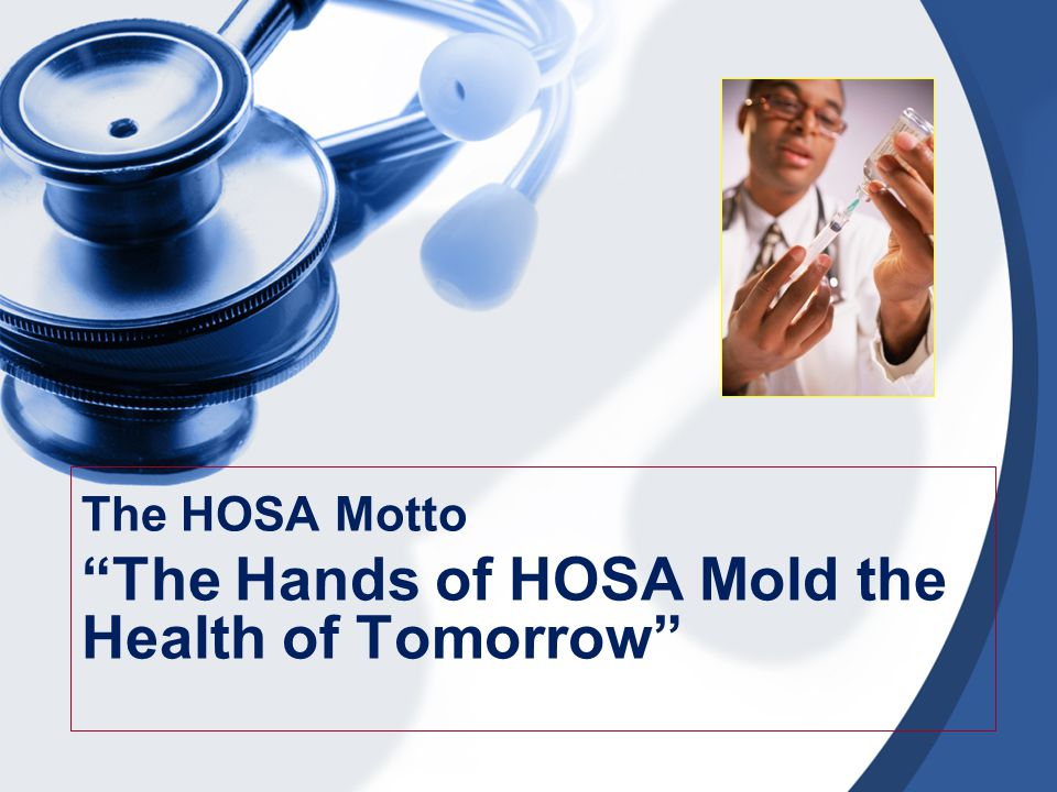 The HOSA Motto The Hands of HOSA Mold the Health of Tomorrow