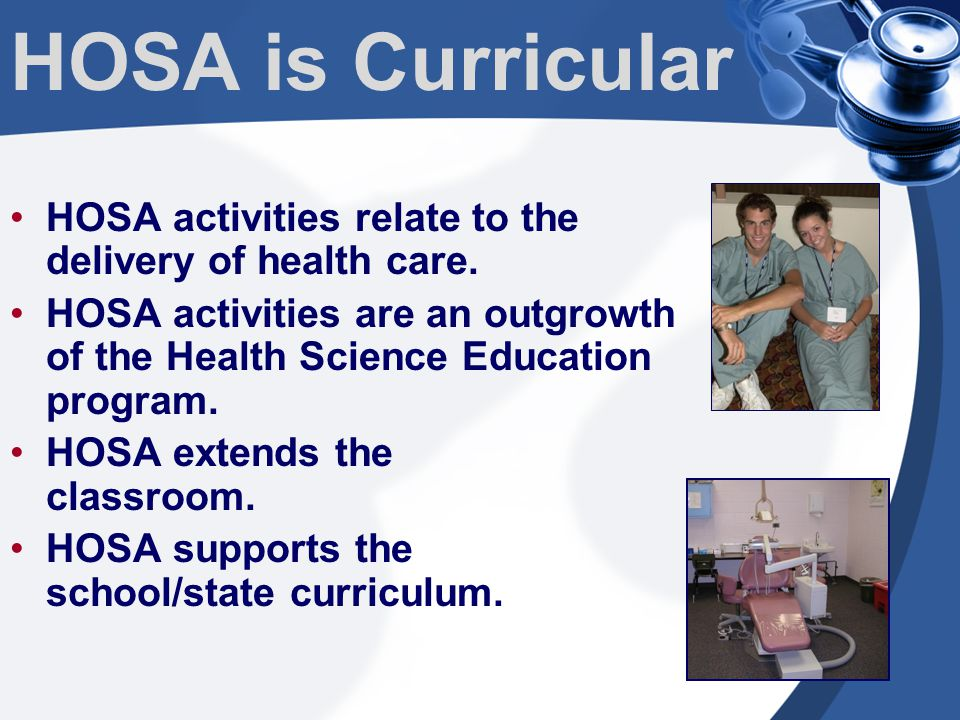 HOSA is Curricular HOSA activities relate to the delivery of health care.