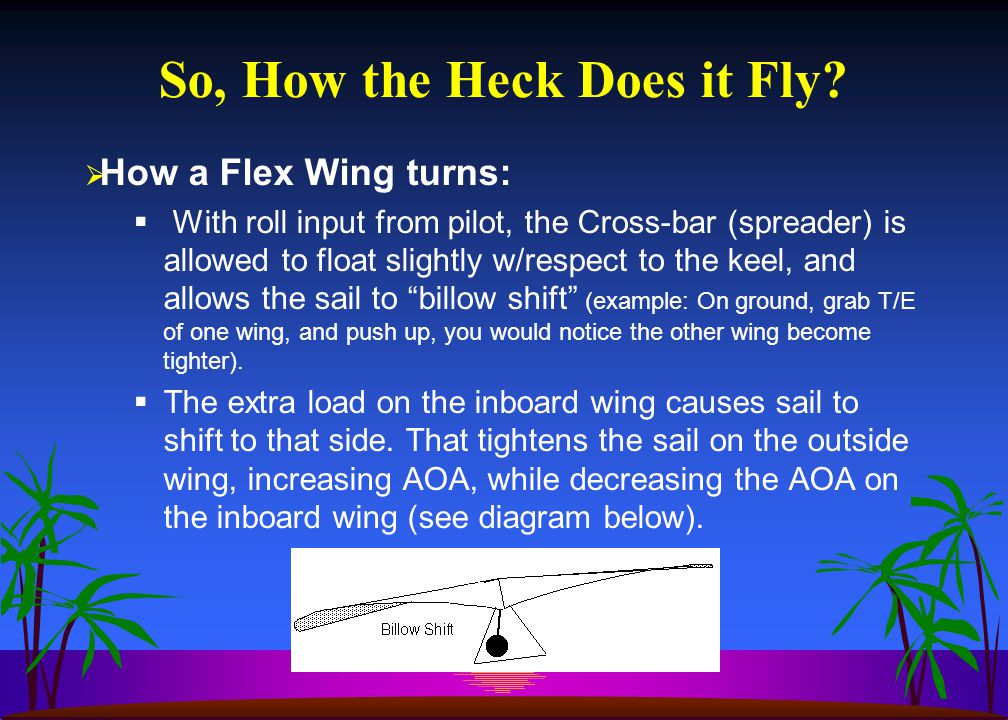 So, How the Heck Does it Fly?  How a Flex Wing turns:  With roll input from pilot, the Cross-bar (spreader) is allowed to float slightly w/respect t