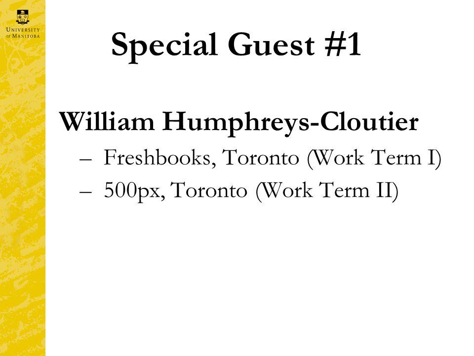 Special Guest #1 William Humphreys-Cloutier –Freshbooks, Toronto (Work Term I) –500px, Toronto (Work Term II)