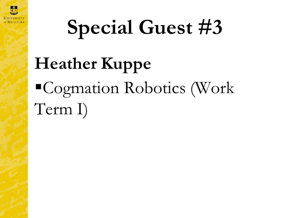 Special Guest #3 Heather Kuppe  Cogmation Robotics (Work Term I)