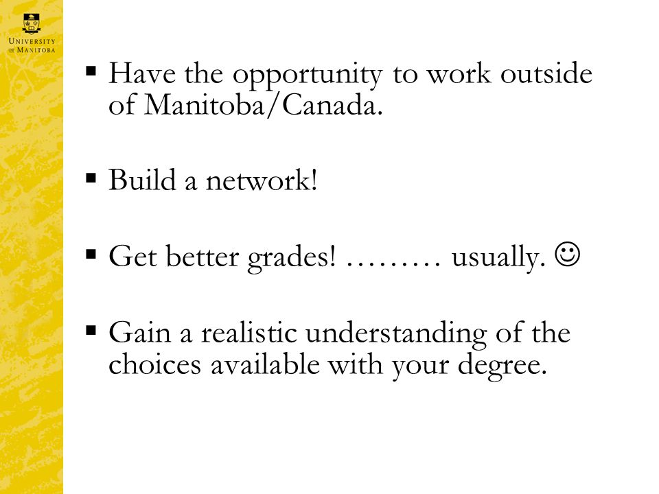  Have the opportunity to work outside of Manitoba/Canada.
